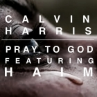 Calvin Harris feat Haim - Pray To God